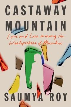 Castaway Mountain : Love and Loss Among the Wastepickers of Mumbai