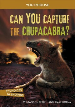 Can you capture the chupacabra? : an interactive monster hunt