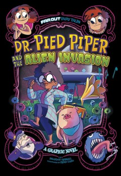 Doctor Pied Piper and the alien invasion : a graphic novel