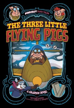 The three little flying pigs : a graphic novel