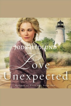 Love unexpected [electronic resource] / Jody Hedlund.