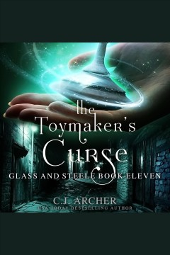 The Toymaker's Curse : Glass And Steele, book 11 [electronic resource] / C.J. Archer.