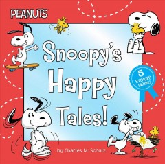 Snoopy's Happy Tales! : Snoopy Goes to School / Snoopy Takes Off! / Shoot for the Moon, Snoopy! / Best Friend for Snoopy / Woodstock's First Flight!