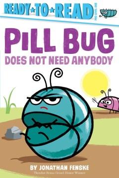 Pill Bug does not need anybody