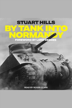 By Tank into Normandy [electronic resource] / Stuart Hills.