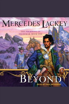 Beyond : Founding of Valdemar Series, Book 1 [electronic resource] / Mercedes Lackey.