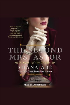Second Mrs. Astor, The [electronic resource] / Shana Abe.