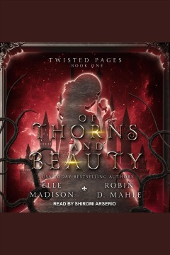 Of thorns and beauty [electronic resource] / Elle Madison and Robin D. Mahle.