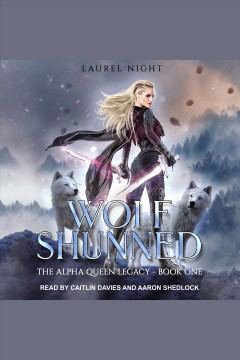 Wolf Shunned : Alpha Queen Legacy Series, Book 1 [electronic resource] / Laurel Night.