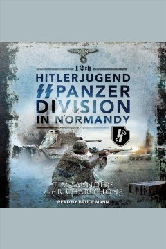 12th Hitlerjugend SS Panzer Division in Normandy [electronic resource] / Tim Saunders and Richard Hone.