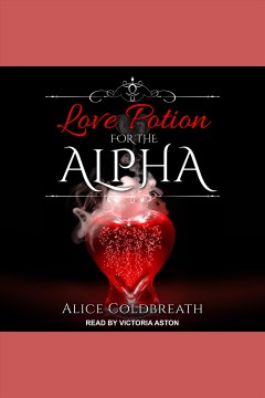 Love Potion For the Alpha [electronic resource] / Alice Coldbreath.