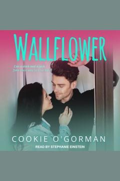 Wallflower [electronic resource] / Cookie O'gorman.