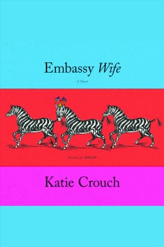 Embassy wife [electronic resource] / Katie Crouch.