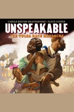 Unspeakable : the Tulsa Race Massacre [electronic resource] / Carole Boston Weatherford ; Floyd Cooper.
