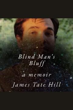 Blind man's bluff : a memoir [electronic resource] / James Tate Hill.