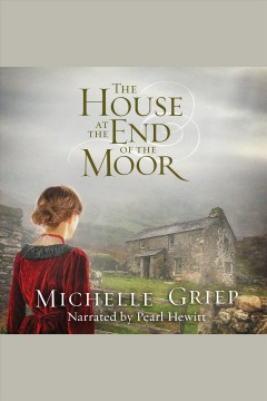 The house at the end of the moor [electronic resource] / Michelle Griep.