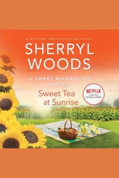 Sweet tea at sunrise [electronic resource] / Sherryl Woods.