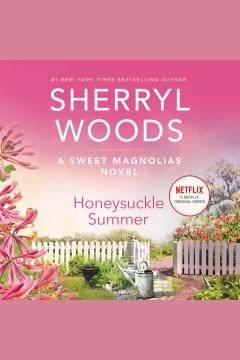 Honeysuckle summer [electronic resource] / Sherryl Woods.