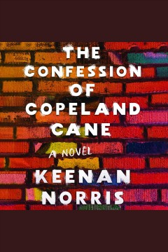 The confession of Copeland Cane [electronic resource] / Keenan Norris.