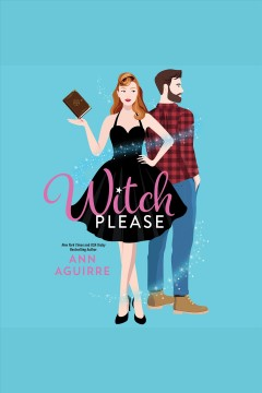 Witch Please : Fix-It Witches Series, Book 1 [electronic resource] / Ann Aguirre.