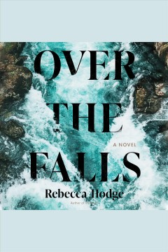 Over the falls : a novel [electronic resource] / Rebecca Hodge.