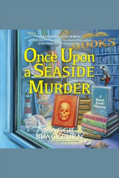 Once upon a seaside murder [electronic resource] : a Beach Reads mystery / Maggie Blackburn