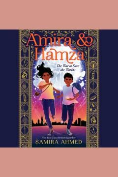 Amira & Hamza [electronic resource] : the war to save the worlds / Samira Ahmed.