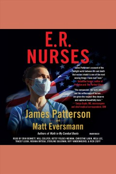 ER nurses [electronic resource] : true stories from America's greatest unsung heroes / James Patterson and Matt Eversmann with Chris Mooney.