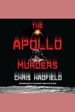 The apollo murders [electronic resource] / Chris Hadfield