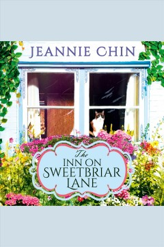 The inn on Sweetbriar Lane [electronic resource] / Jeannie Chin