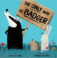 The only way is badger / by Stella J. Jones ; illustrated by Carmen Saldaña.