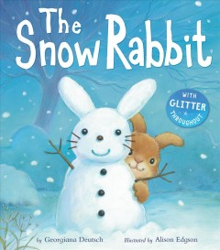 The snow rabbit / by Georgiana Deutsch ; illustrated by Alison Edgson.