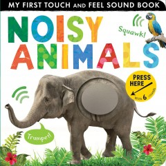 Noisy animals : my first touch and feel sound book / [text by Libby Walden]