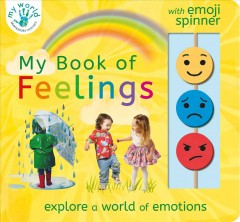 My book of feelings : explore a world of emotions / text by Nicola Edwards ; illustrations by Thomas Elliott.