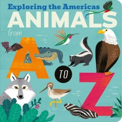 Animals from a to Z : Exploring the Americas