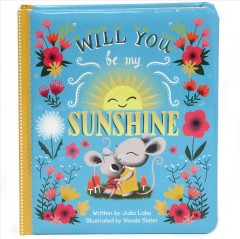 Will you be my sunshine / written by Julia Lobo ; illustrated by Nicola Slater.