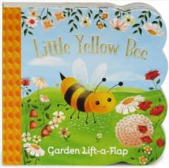 Little yellow bee : garden lift-a-flap / written by Ginger Swift ; illustrated by Katya Longhi.