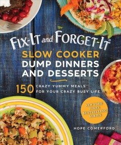 Fix-it and forget-it slow cooker dump dinners & desserts : 150 crazy yummy meals for your crazy busy life