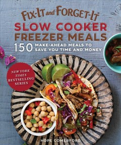 Fix-it and Forget-it Slow Cooker Freezer Meals : 150 Make-ahead Meals to Save You Time and Money
