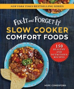 Fix-it and Forget-it Slow Cooker Comfort Foods : 150 Healthy and Nutritious Recipes