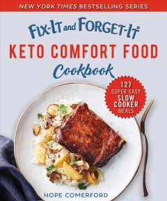 Fix-it and forget-it keto comfort food cookbook : 127 super easy slow cooker meals / Hope Comerford.