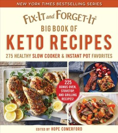 Fix-it and forget-it big book of keto recipes : 275 healthy slow cooker & instant pot favorites Hope Comerford.