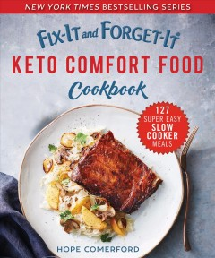 Fix-it and forget-it keto comfort food cookbook : 127 super easy slow cooker meals Hope Comerford.