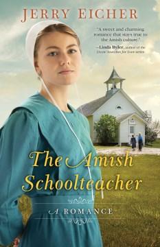 The Amish schoolteacher : a romance / Jerry Eicher.