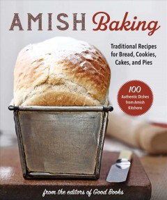 Amish Baking : Traditional Recipes for Cookies, Pies, Roasts, Pickles, Jellies, and More!