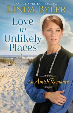 Love in unlikely places : an Amish romance