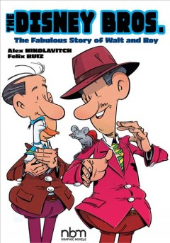 The Disney Bros. : The Fabulous Story of Walt and Roy