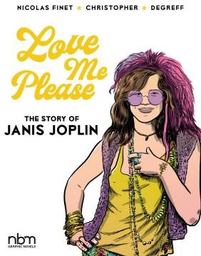 Love Me Please! : The Story of Janis Joplin