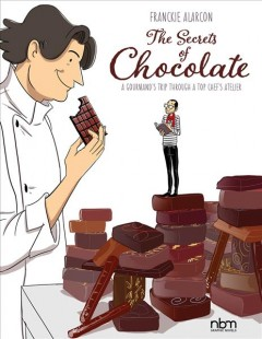 The Secrets of Chocolate : A Gourmand's Trip Through a Top Chef's Atelier