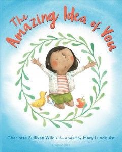The amazing idea of you / Charlotte Sullivan Wild ; illustrated by Mary Lundquist.